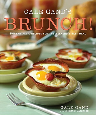 Gale Gand's Brunch! By Gand, Gale/ Matheson, Christie (CON)/ Fink, Ben (PHT)